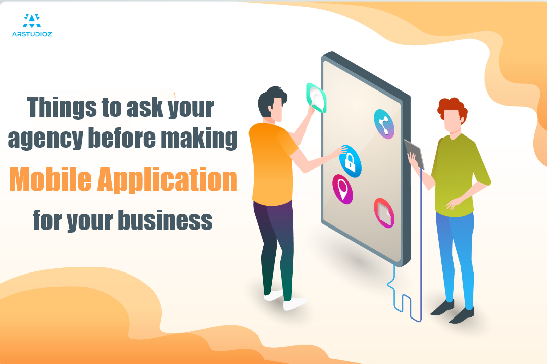 Things to ask your agency before making a mobile app for your business